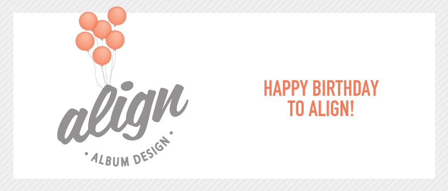 Align Album Design Just Turned 6 Years Old HAPPY BIRTHDAY TO US Oh Wait Were We Supposed To Be Humble And Rely On Our Friend Secretly Tell The Waiter