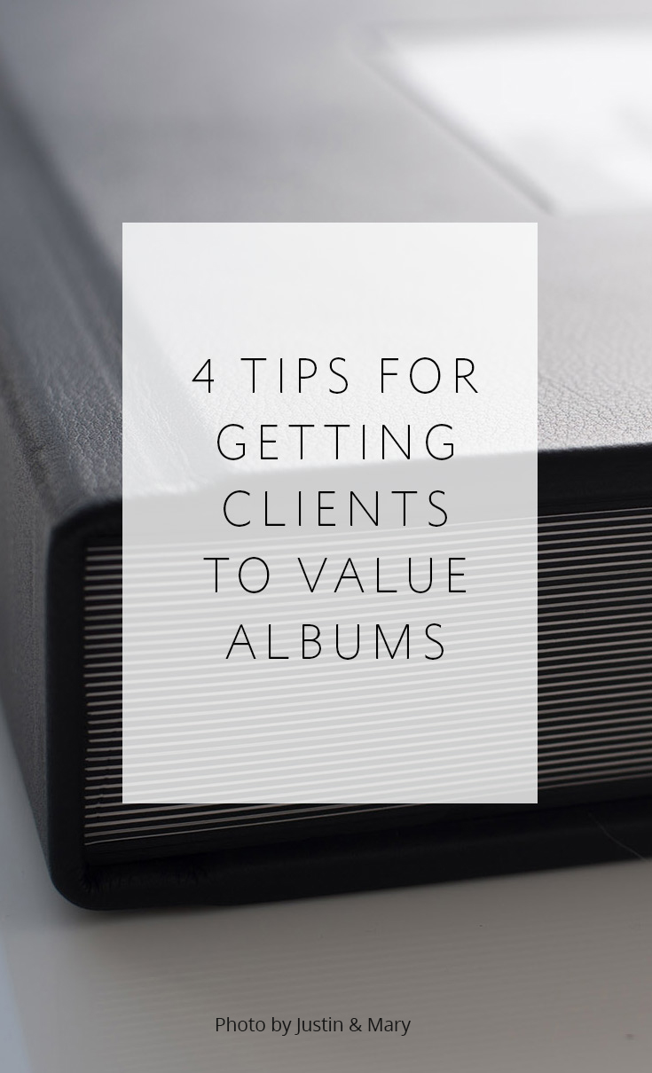 4 Tips for Getting Clients to Value Albums -- And Buy One!!