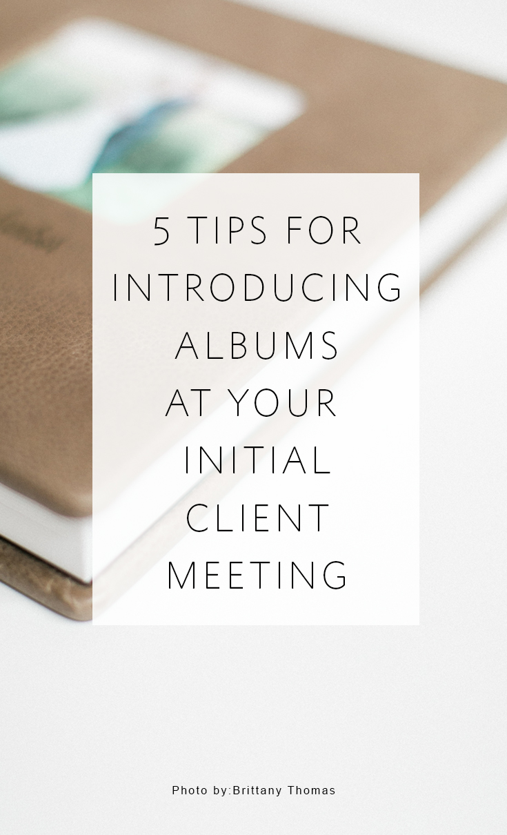 5 Tips For Easily Introducing Albums At Your Initial Client Meeting