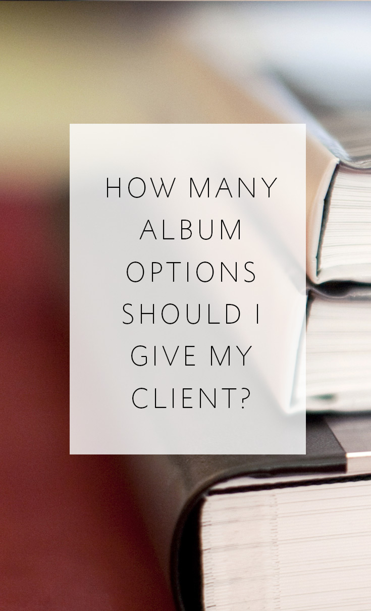 the number of album options you should give your client in order to close the deal