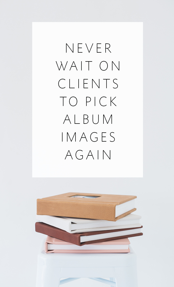 Best practices for how to get your album designs done FAST and not get held up by waiting on your clients to pick their favorite images