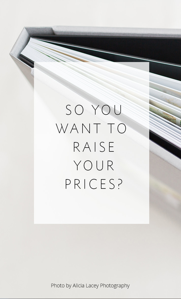 Wedding Photographers -- do you want to raise your prices? This is one thing to keep in mind!